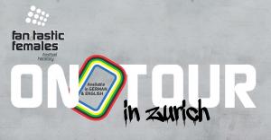 Fan.Tastic Females On Tour Flyer for Zurich